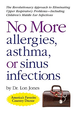 No More Allergies, Asthma or Sinus Infections By Jones, Lon, Dr.